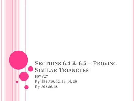 S ECTIONS 6.4 & 6.5 – P ROVING S IMILAR T RIANGLES HW #27 Pg. 384 #10, 12, 14, 16, 20 Pg. 392 #6, 28.