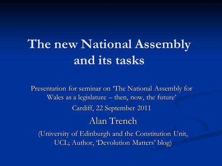 The new National Assembly and its tasks Presentation for seminar on 'The National Assembly for Wales as a legislature – then, now, the future' Cardiff,
