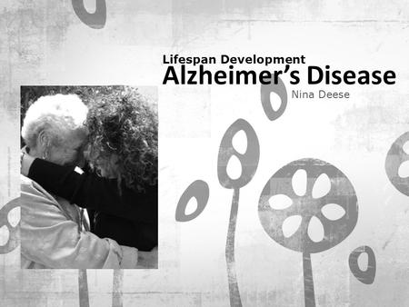 Lifespan Development Alzheimer's Disease Nina Deese.