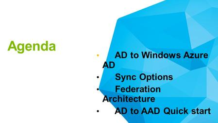 Agenda AD to Windows Azure AD Sync Options Federation Architecture