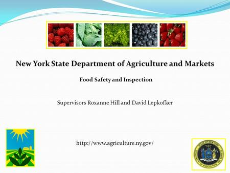 New York State Department of Agriculture and Markets Food Safety and Inspection Supervisors Roxanne Hill and David Lepkofker