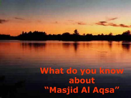 "What do you know about ""Masjid Al Aqsa"""