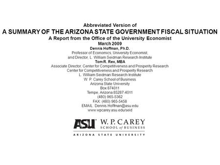 Abbreviated Version of A SUMMARY OF THE ARIZONA STATE GOVERNMENT FISCAL SITUATION A Report from the Office of the University Economist March 2009 Dennis.