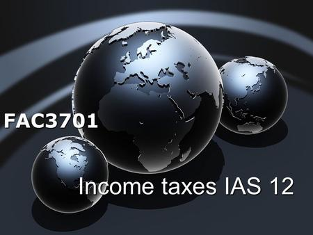 Income taxes IAS 12 FAC3701. OVER VIEW The objective of this statement is to prescribe the accounting treatment for the current & future tax consequences.