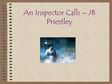 An Inspector Calls – JB Priestley. What do we need to do in this unit: We will study a play which has been written and performed after 1914 We will be.
