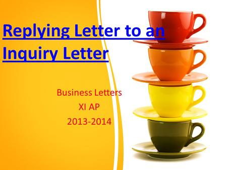 Replying Letter to an Inquiry Letter Business Letters XI AP 2013-2014.