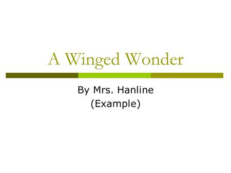 A Winged Wonder By Mrs. Hanline (Example). What Am I? I am 12 inches tall and my wings are 36 inches long. My upper body is golden tan and my underbody.