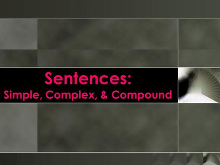 Sentences: Simple, Complex, & Compound. Review: Clauses oTo understand certain types of sentences, you have to understand certain types of clauses, as.