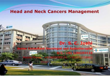 Dr. S. C. Joshi Senior Consultant Oncologist and Radiotherapist D/L : +91 1294253115 Mobile Phone : +919650099151, +919711558463