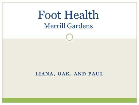 LIANA, OAK, AND PAUL Foot Health Merrill Gardens.