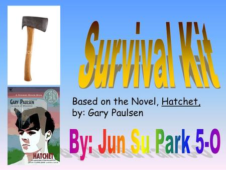 Based on the Novel, Hatchet, by: Gary Paulsen. I chose the hatchet as the most important item in my survival kit, because the hatchet can do many things.