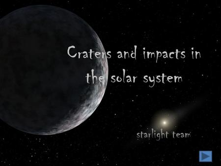 Craters and impacts in the solar system starlight team.