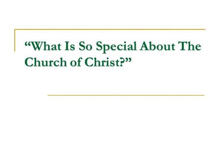 """What Is So Special About The Church of Christ?""."