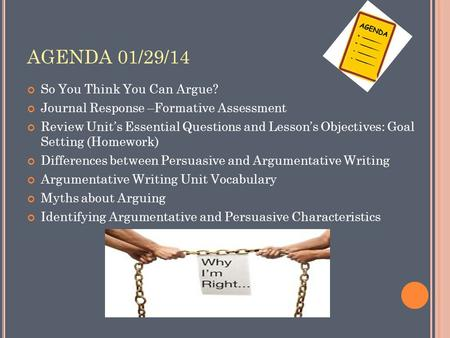 AGENDA 01/29/14 So You Think You Can Argue? Journal Response –Formative Assessment Review Unit's Essential Questions and Lesson's Objectives: Goal Setting.