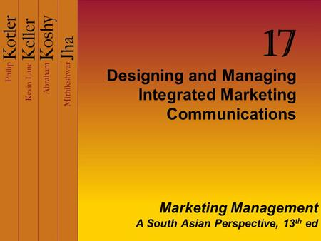 Designing and Managing Integrated Marketing Communications 17 Marketing Management A South Asian Perspective, 13 th ed.