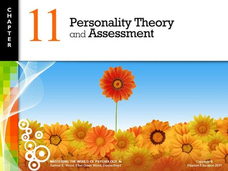 Copyright © Pearson Education 2011 MASTERING THE WORLD OF PSYCHOLOGY 4e Samuel E. Wood, Ellen Green Wood, Denise Boyd 11.
