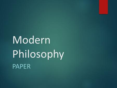 "Modern Philosophy PAPER. The Paper  Reading: Descartes' First Meditation  Thesis: ""The purpose of this paper is to summarize and critically evaluate."