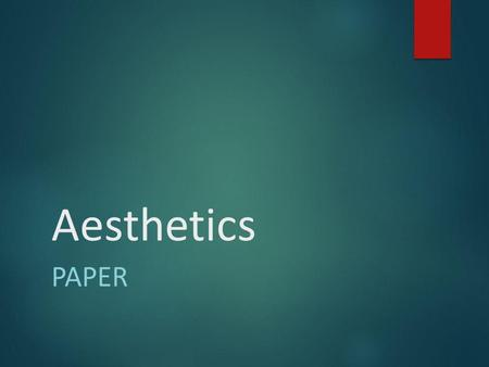 Aesthetics PAPER. The Paper  Case Selection  Issue  Position on the issue  Reasons that support your position  Label the 3 sections  Introduction.