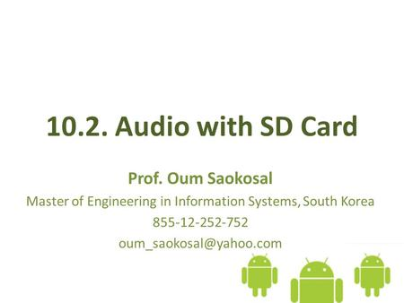 10.2. Audio with SD Card Prof. Oum Saokosal Master of Engineering in Information Systems, South Korea 855-12-252-752