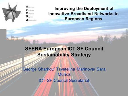 09/10/2009SFERA Annual Conference 2009 SFERA European ICT SF Council Sustainability Strategy George Sharkov/ Tsvetelina Marinova/ Sara Múñoz ICT-SF Council.
