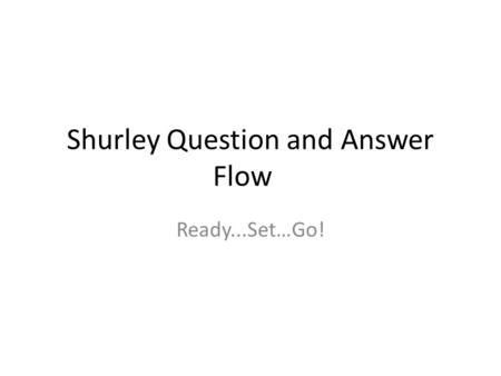 Shurley Question and Answer Flow Ready...Set…Go!.