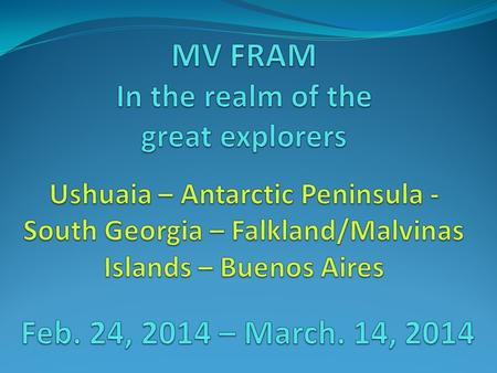 Buenos Aires 14.03.14 Falklands/Malvinas 08.03.14 - 10.03.14 South Georgia 04.03.14 + 05.03.14 Antarctic Peninsula 26.02.14- 01.03.14 Ushuaia 24.02.14.
