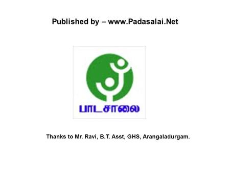 Published by – www.Padasalai.Net Thanks to Mr. Ravi, B.T. Asst, GHS, Arangaladurgam.