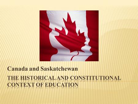 Canada and Saskatchewan.  Educational issues are boring/non-political  Education is political – the founding of Canada, entry of Saskatchewan and Alberta.