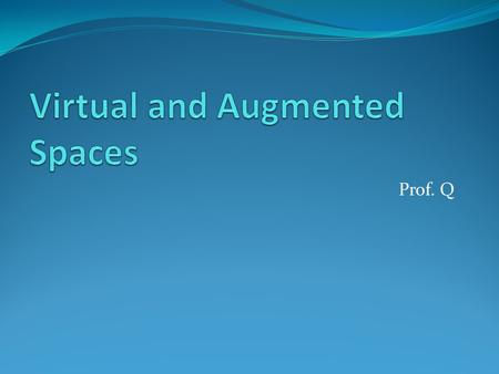 Prof. Q. Virtual Space Augmented Reality Second Life.