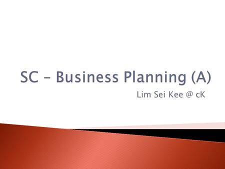 Lim Sei cK.  It is a medium to communicate your business idea  It is a document that shows the inner workings of the business  Business Blueprints.