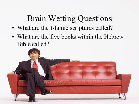 Brain Wetting Questions What are the Islamic scriptures called? What are the five books within the Hebrew Bible called?