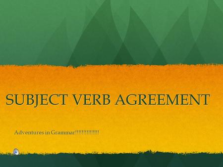 SUBJECT VERB AGREEMENT Adventures in Grammar!!!!!!!!!!!!!!!