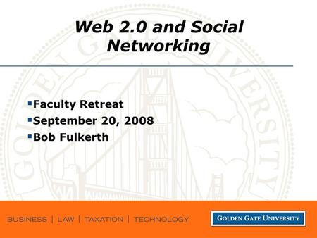 Web 2.0 and Social Networking  Faculty Retreat  September 20, 2008  Bob Fulkerth.