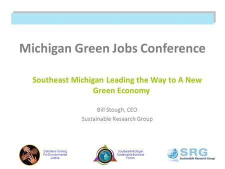 Detroiters Working For Environmental Justice Southeast Michigan Sustainable Business Forum Michigan Green Jobs Conference Southeast Michigan Leading the.