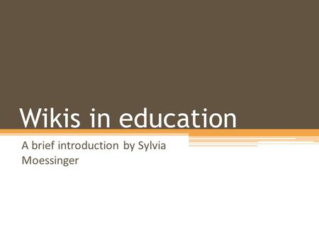 Wikis in education A brief introduction by Sylvia Moessinger.