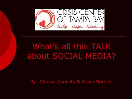 What's all this TALK about SOCIAL MEDIA? By: Carissa Caricato & Annie Morales.