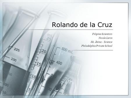 Rolando de la Cruz Filipino Scientists Nicole Lerin Ms. Zeina - Science Philadelphia Private School.