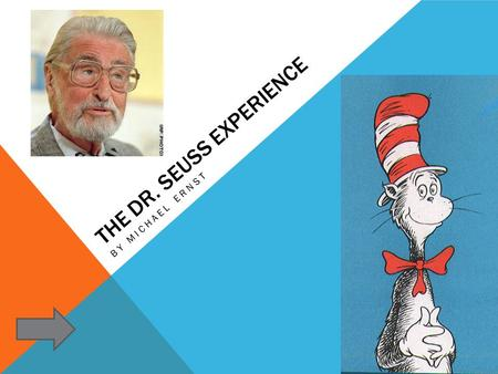 THE DR. SEUSS EXPERIENCE BY MICHAEL ERNST. HOW THE BUTTONS WILL WORK Click to move forward a slide.