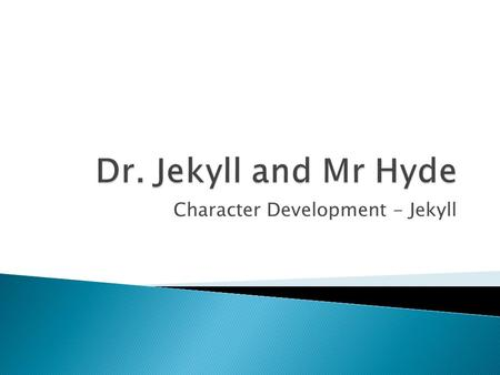 Character Development - Jekyll.  The character of Dr. Jekyll, both physically and emotionally, deteriorates as the novel progresses.  It is important.