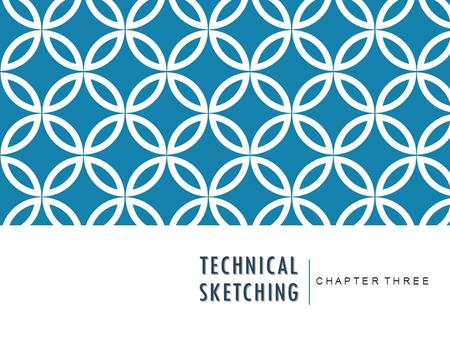 TECHNICAL SKETCHING C H A P T E R T H R E E. Technical Drawing with Engineering Graphics, 14/e Giesecke, Hill, Spencer, Dygdon, Novak, Lockhart, Goodman.