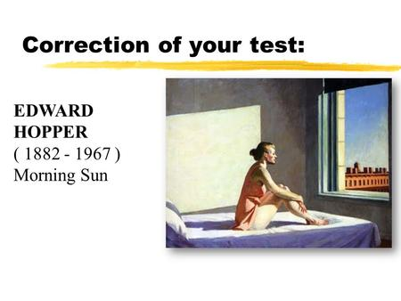 Correction of your test: EDWARD HOPPER ( 1882 - 1967 ) Morning Sun.