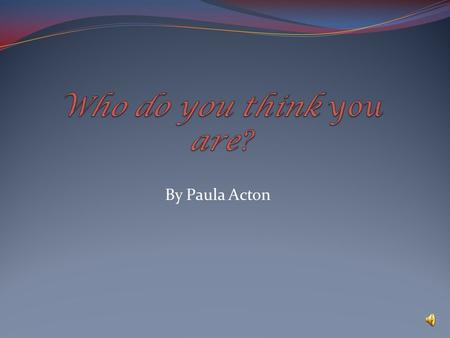 By Paula Acton Who Am I? Born in an English Village Blonde Hair Blue Eyes.