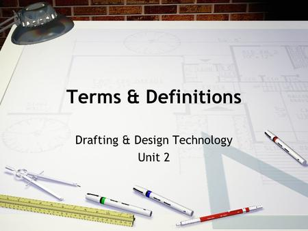 Terms & Definitions Drafting & Design Technology Unit 2.