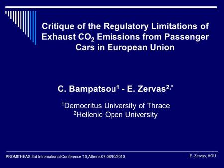 E. Zervas, HOU PROMITHEAS-3rd Intrernational Conference '10, Athens 07-08/10/2010 Critique of the Regulatory Limitations of Exhaust CO 2 Emissions from.