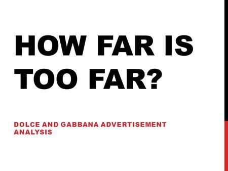 HOW FAR IS TOO FAR? DOLCE AND GABBANA ADVERTISEMENT ANALYSIS.