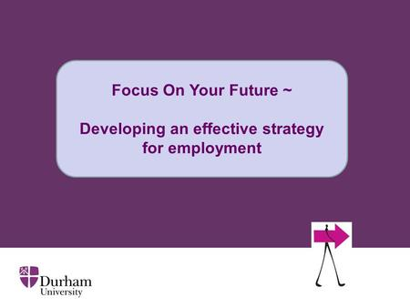 Focus On Your Future ~ Developing an effective strategy for employment.