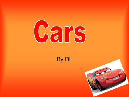 By DL. The genre of cars in an animation. Some parts of the film are funny so it could be a comedy too.