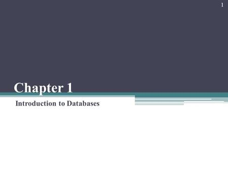 Chapter 1 Introduction to Databases 1. Chapter 1 - Objectives Some common uses of database systems. Characteristics of file-based systems. Problems with.