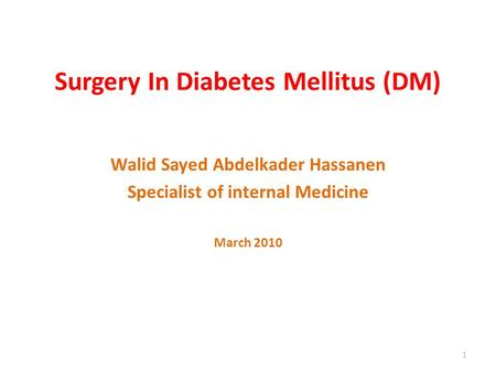Surgery In Diabetes Mellitus (DM) Walid Sayed Abdelkader Hassanen Specialist of internal Medicine March 2010 1.