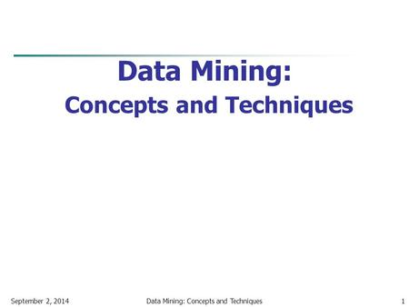 September 2, 2014Data Mining: Concepts and Techniques1.